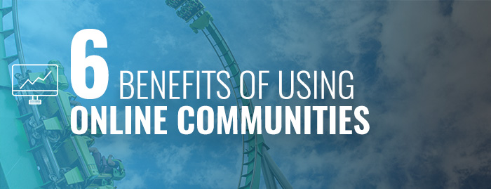 6 benefits of using online communities