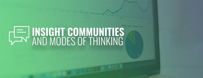 Insight communities and modes of thinking