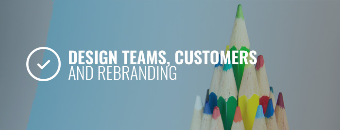 Design Teams, Customers and Rebranding