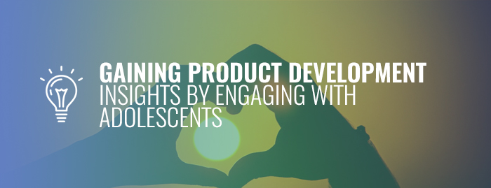 Gaining Product Development Insights by Engaging with Adolescents
