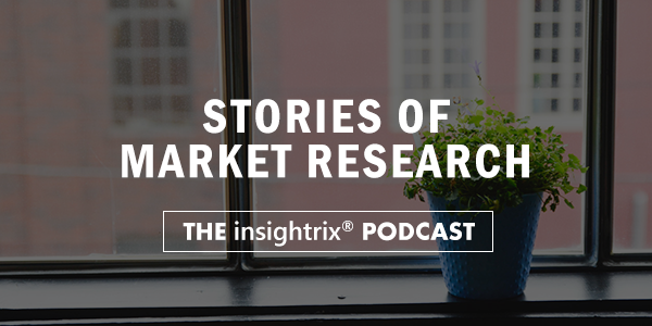 Stories of Market Research, The Insightrix Podcast, Market Research Podcast, Research Podcast, Insightrix