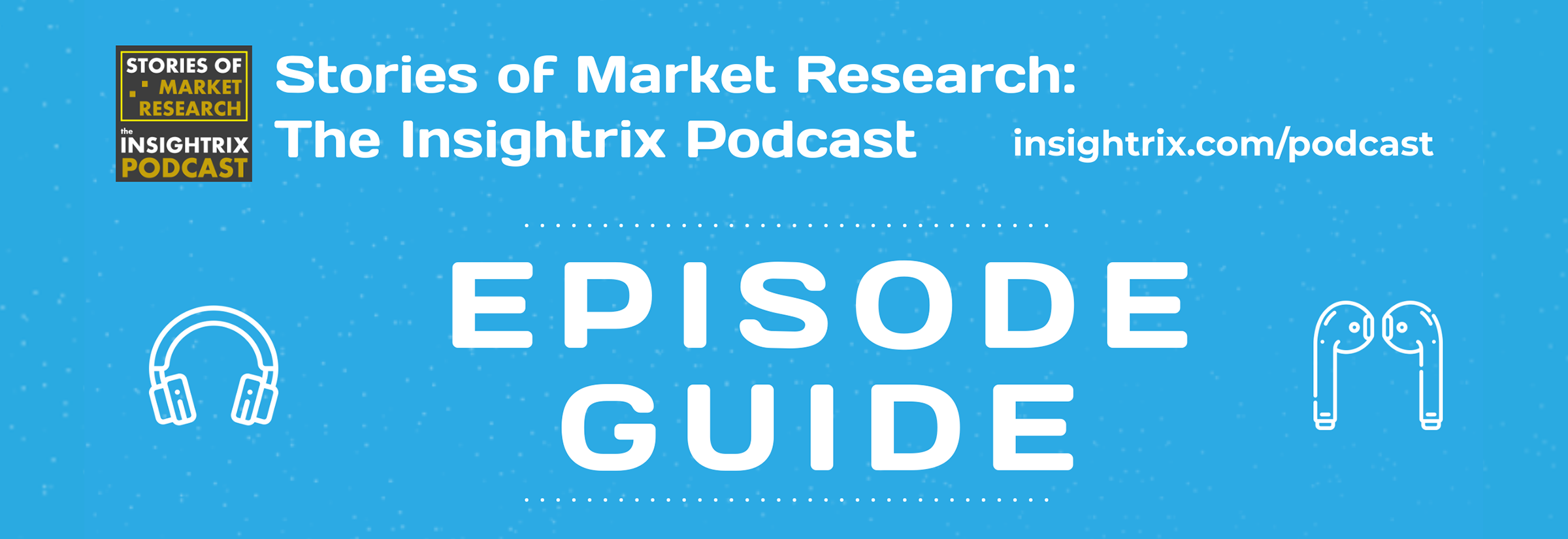 Episode Guide, Insightrix Podcast, Stories of Market Research